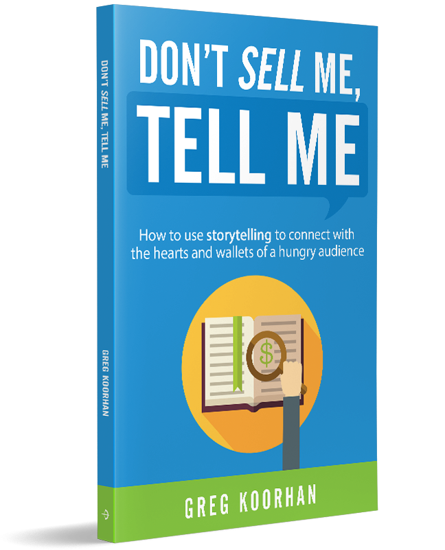 Don't Sell Me, Tell Me by Greg Koorhan